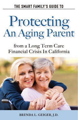 The Smart Family's Guide to Protecting an Aging Parent from a Long Term Care Financial Crisis in California